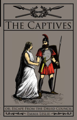 The Captives Or, Escape from the Druid Council by Emma Leslie