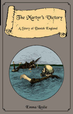 The Martyr's Victory A Story of Danish England by Emma Leslie