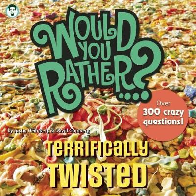 Would You Rather...? Terrifically Twisted Over 300 Crazy Questions! by Justin Heimberg, David Gomberg