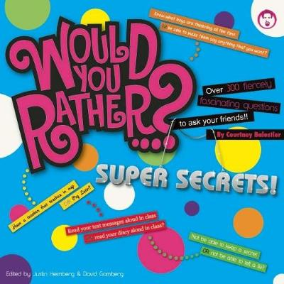 Would You Rather...? Super Secrets! Over 300 Fiercely Fascinating Questions to Ask Your Friends by Courtney Balestier