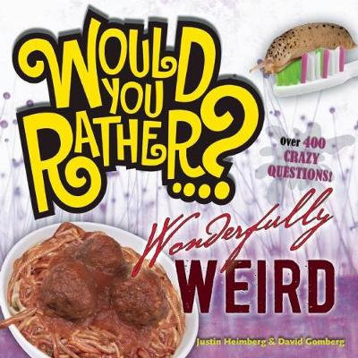 Would You Rather...? Wonderfully Weird Over 300 Crazy Questions! by Justin Heimberg, David Gomberg