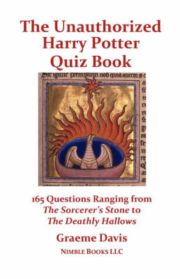 The Unauthorized Harry Potter Quiz Book 165 Questions Ranging from the Sorcerer's Stone to the Deathly Hallows by Graeme Davis