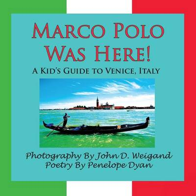 Marco Polo Was Here! A Kid's Guide To Venice, Italy by John D. Weigand, Penelope Dyan