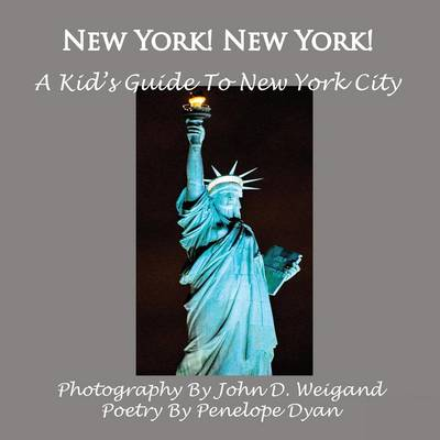 New York! New York! A Kid's Guide To New York City by John D Weigand, Penelope Dyan