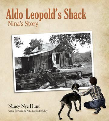 Aldo Leopold's Shack Nina's Story by Nancy Nye Hunt, Nina Leopold Bradley