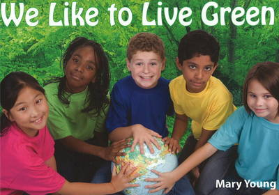 We Like to Live Green by Mary Young