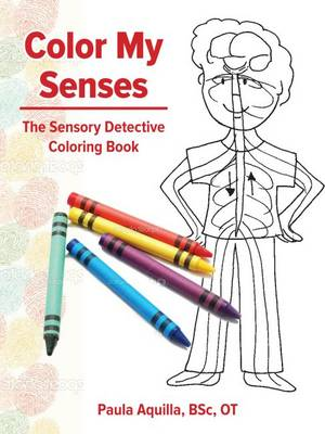 Color My Senses The Sensory Detective Coloring Book by Paula Aquilla