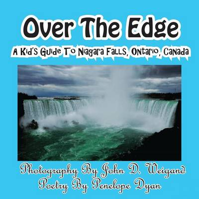 Over the Edge, a Kid's Guide to Niagara Falls, Ontario, Canada by John D Weigand, Penelope Dyan