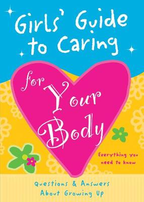 Girls' Guide to Caring for Your Body Helpful Advice for Growing Up by Isabel B. Lluch, Emily Lluch