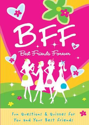 B.F.F. Best Friends Forever Quizzes for You and Your Friends by Isabel B. Lluch, Emily Lluch