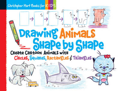 Drawing Animals Shape by Shape Create Cartoon Animals with Circles, Squares, Rectangles & Triangles by Christopher Hart