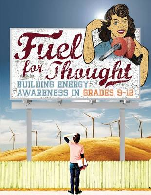 Fuel For Thought Building Energy Awareness in Grades 9-12 by Steven Metz