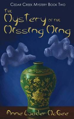 The Mystery of the Missing Ming Cedar Creek Mystery Book Two by Anne Loader McGee