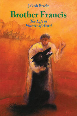 Brother Francis The Life of Francis of Assisi by Jakob Streit