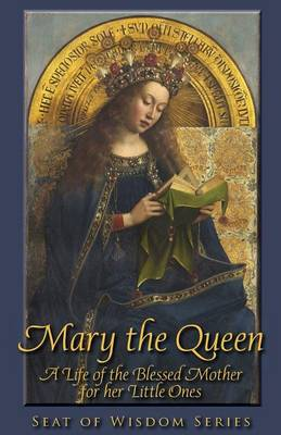 Mary the Queen A Life of the Blessed Mother for Her Little Ones by Mother Mary St Peter