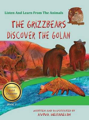 The Grizzbears Discover the Golan Book 1 in the Animals Build Character Series for Children by Aviva Hermelin