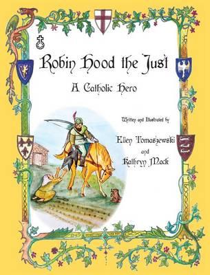 Robin Hood the Just by Ellen M Tomaszewski, T Mack Kathryn