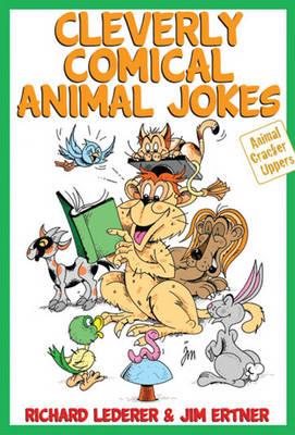 Cleverly Comical Animal Jokes by Richard Lederer, Jim Ertner