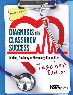 Diagnosis for Classroom Success, Teacher Edition Making Anatomy and Physiology Come Alive by Nicole H. Maller