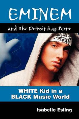 Eminem and the Detroit Rap Scene by Isabelle Esling