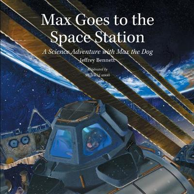 Max Goes to the Space Station A Science Adventure with Max the Dog by Jeffrey D., DMD Bennett