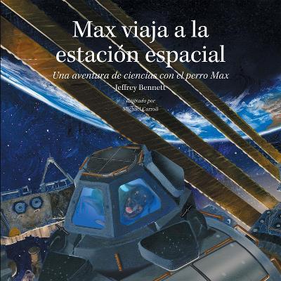 Max Viaja a La Estacion Espacial Una Aventura De Ciencias Con El Perro Max by Jeffrey D., DMD Bennett