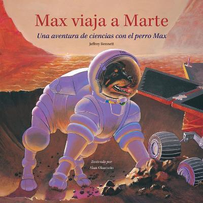 Max viaja a Marte Una aventura de ciencias con el perro Max by Jeffrey D., DMD Bennett