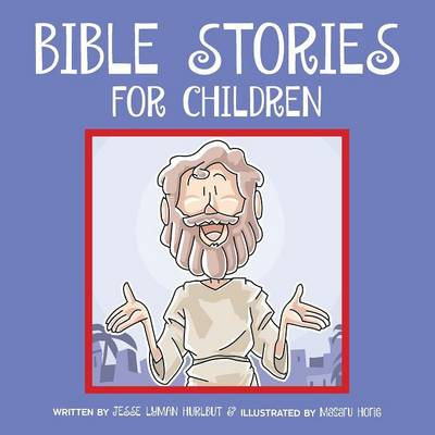Bible Stories for Children Classic Bible Stories Every Child Should Know by Jesse Lyman Hurlbut