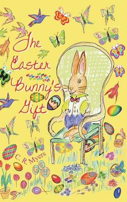 The Easter Bunny's Gift by C R Myers