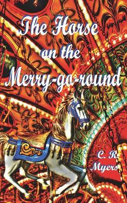 The Horse on the Merry-Go-Round by C R Myers