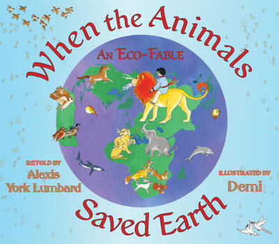 When the Animals Saved Earth An Eco-Fable by Alexis York Lumbard