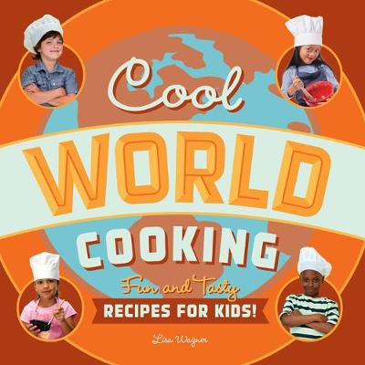 Cool World Cooking Fun and Tasty Recipes for Kids! by Lisa Wagner