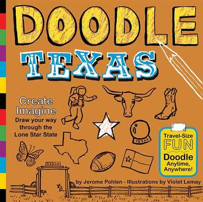 Doodle Texas Create. Imagine. Draw Your Way Through the Lone Star State by Jerome Pohlen, Violet Lemay