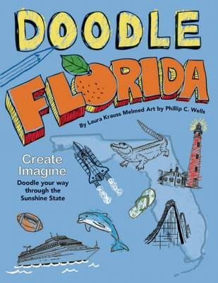 Doodle Florida Create. Imagine. Draw Your Way Through the Sunshine State by Laura Krauss Melmed
