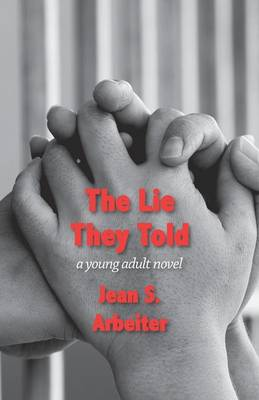 The Lie They Told A Young Adult Novel by Jean Arbeiter