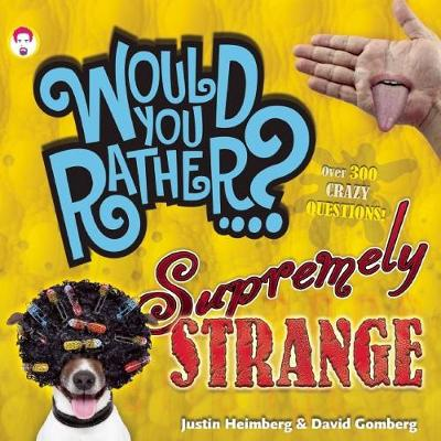 Would You Rather...? Supremely Strange Over 300 Crazy Questions! by Justin Heimberg, David Gomberg