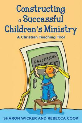 Constructing a Successful Children S Ministry A Christian Teaching Tool by Sharon Wicker, Rebecca Cook