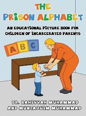 The Prison Alphabet An Educational Picture Book for Children of Incarcerated Parents by Bahiyyah Muhammad, Muntaquim Muhammad