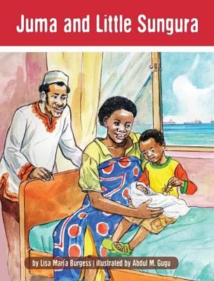 Juma and Little Sungura The Tanzania Juma Stories by Lisa Maria Burgess