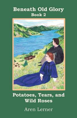 Potatoes, Tears, and Wild Roses by Aren Lerner