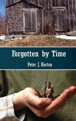Forgotten by Time by Peter J Horton