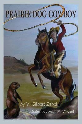 Prairie Dog Cowboy by V Gilbert Zabel