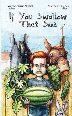 If You Swallow That Seed ... by Wayne Harris-Wyrick