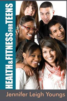 Health & Fitness for Teens by Jennifer Leigh Youngs