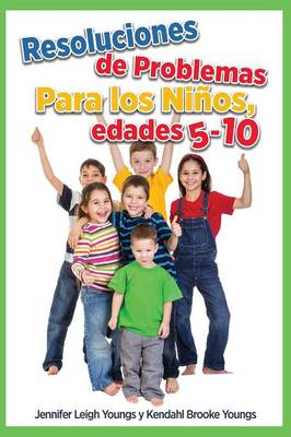 Problem Solving Skills for Children, Ages 5-10 (Spanish Edition) by Jennifer Leigh Youngs