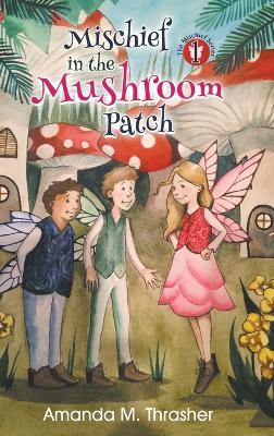 Mischief in the Mushroom Patch by Amanda M Thrasher
