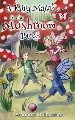 A Fairy Match in the Mushroom Patch by Amanda Thrasher