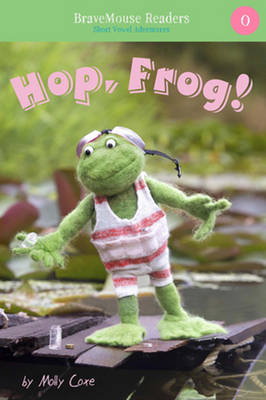 Hop, Frog! Short Vowel Adventures by Molly Coxe