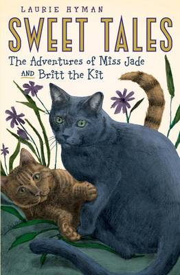 Sweet Tales The Adventures of Miss Jade and Britt the Kit by Laurie Hyman