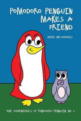Pomodoro Penguin Makes a Friend by Bryce Westervelt
